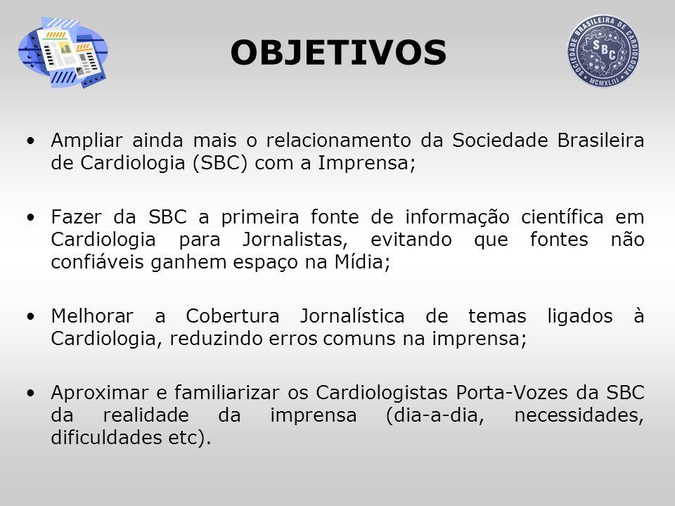 OBJETIVOS Ampliar ainda mais o relacionamento da Sociedade Brasileira de Cardiologia (SBC) com a Imprensa; Fazer da SBC a primeira fonte de informação