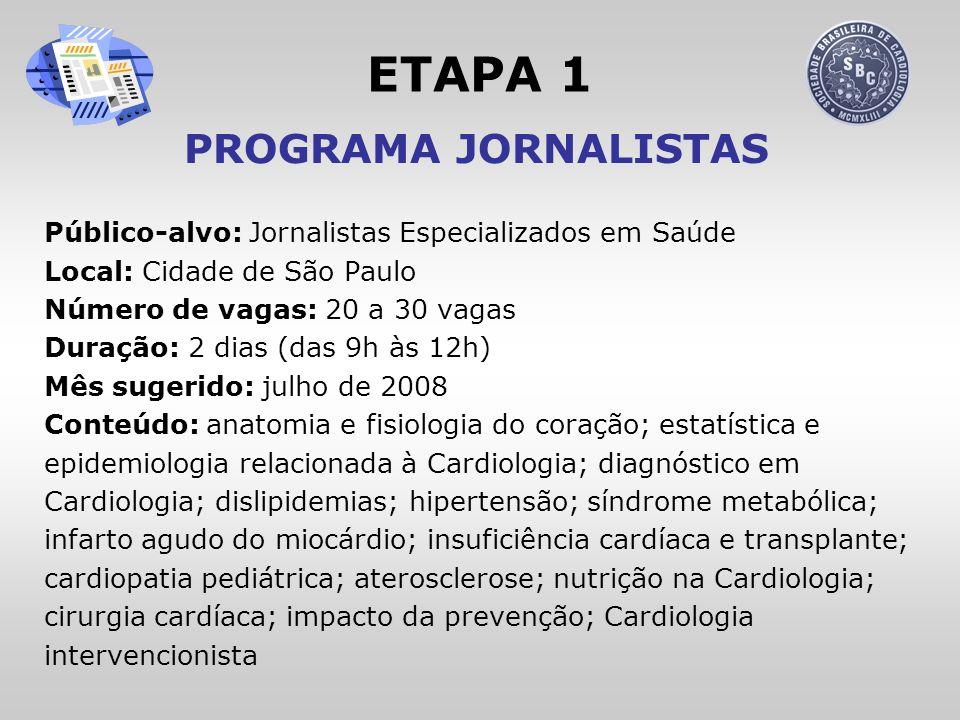 ETAPA 1 PROGRAMA JORNALISTAS Público-alvo: Jornalistas Especializados em Saúde Local: Cidade de São Paulo Número de vagas: 20 a 30 vagas Duração: 2 di