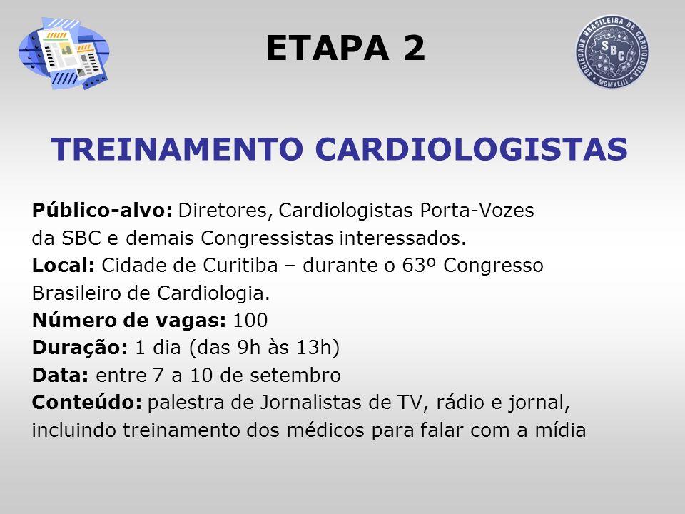 ETAPA 2 TREINAMENTO CARDIOLOGISTAS Público-alvo: Diretores, Cardiologistas Porta-Vozes da SBC e demais Congressistas interessados. Local: Cidade de Cu
