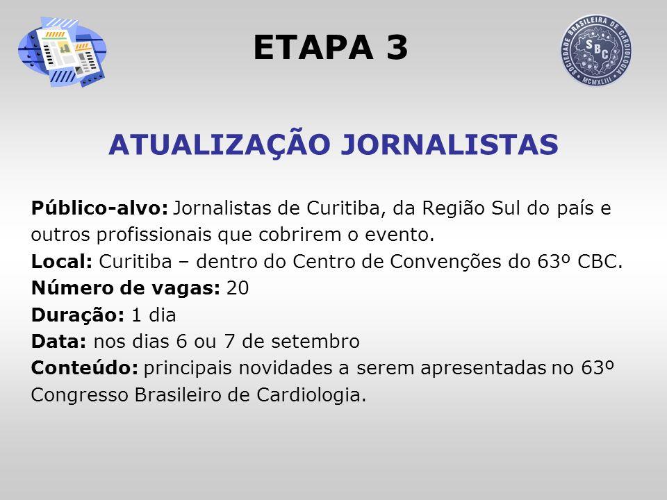 RETORNOS DE MARKETING 1.Sugerir a inserção de 2 (dois) temas no Evento Etapa 1 – Programa Jornalistas, a ser realizado em julho de 2008 na cidade de São Paulo; 2.Sugerir a inserção de 1 (um) tema no Evento Etapa 3 – Atualização Jornalistas – a ser realizado em setembro, dentro do Centro de Convenções do 63º Congresso Brasileiro de Cardiologia; 3.Ter a sua Logomarca inserida em toda divulgação do evento;