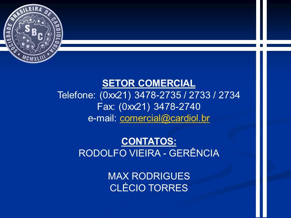 SETOR COMERCIAL Telefone: (0xx21) 3478-2735 / 2733 / 2734 Fax: (0xx21) 3478-2740 e-mail: comercial@cardiol.brcomercial@cardiol.br CONTATOS: RODOLFO VIEIRA - GERÊNCIA MAX RODRIGUES CLÉCIO TORRES