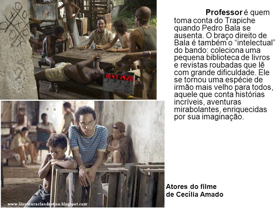 Professor é quem toma conta do Trapiche quando Pedro Bala se ausenta. O braço direito de Bala é também o intelectual do bando: coleciona uma pequena b