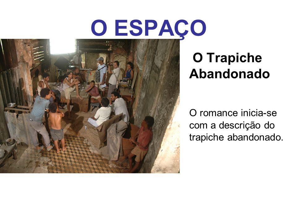 O ESPAÇO O Trapiche Abandonado O romance inicia-se com a descrição do trapiche abandonado.