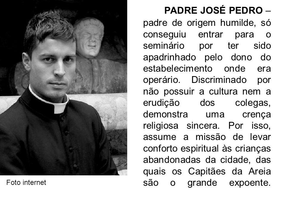 PADRE JOSÉ PEDRO – padre de origem humilde, só conseguiu entrar para o seminário por ter sido apadrinhado pelo dono do estabelecimento onde era operár