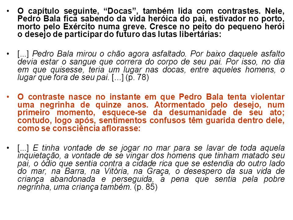 O capítulo seguinte, Docas, também lida com contrastes. Nele, Pedro Bala fica sabendo da vida heróica do pai, estivador no porto, morto pelo Exército