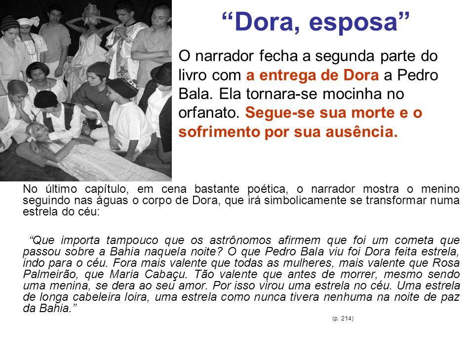 Dora, esposa No último capítulo, em cena bastante poética, o narrador mostra o menino seguindo nas águas o corpo de Dora, que irá simbolicamente se tr