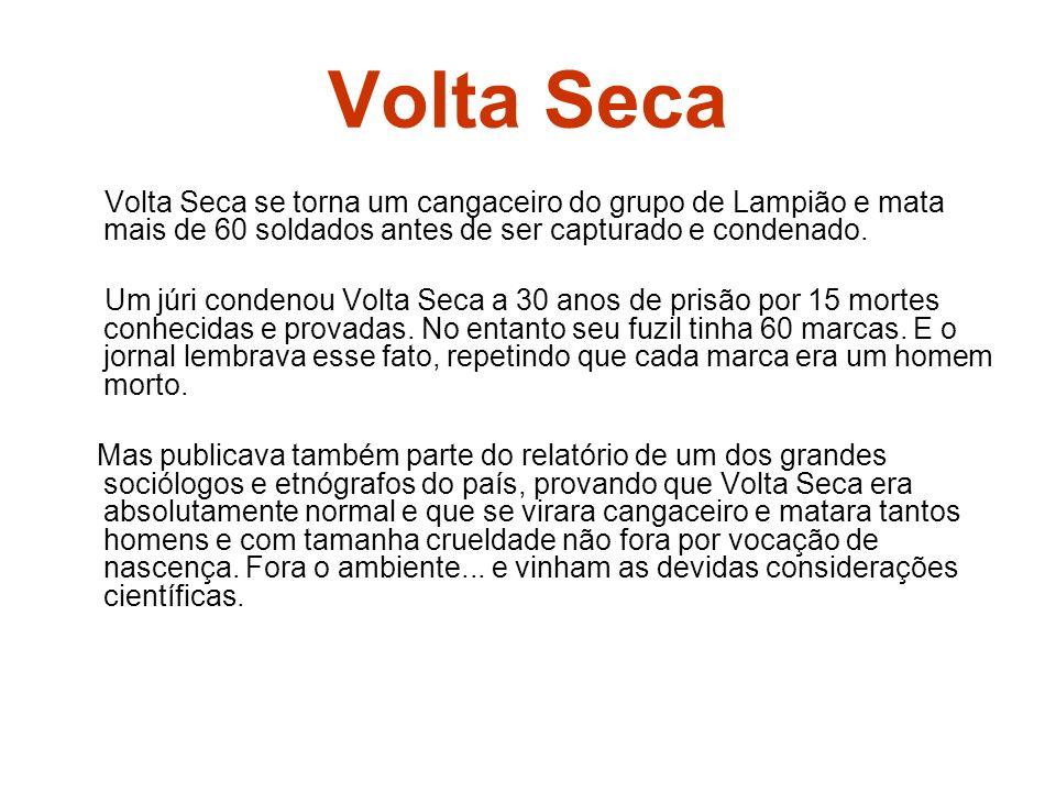 Volta Seca Volta Seca se torna um cangaceiro do grupo de Lampião e mata mais de 60 soldados antes de ser capturado e condenado. Um júri condenou Volta