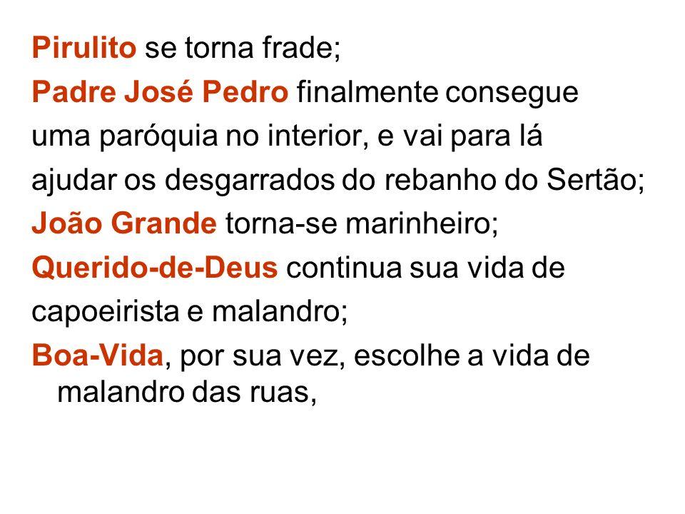 Pirulito se torna frade; Padre José Pedro finalmente consegue uma paróquia no interior, e vai para lá ajudar os desgarrados do rebanho do Sertão; João