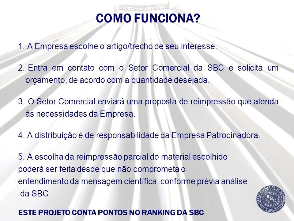1. A Empresa escolhe o artigo/trecho de seu interesse. 2. Entra em contato com o Setor Comercial da SBC e solicita um orçamento, de acordo com a quant