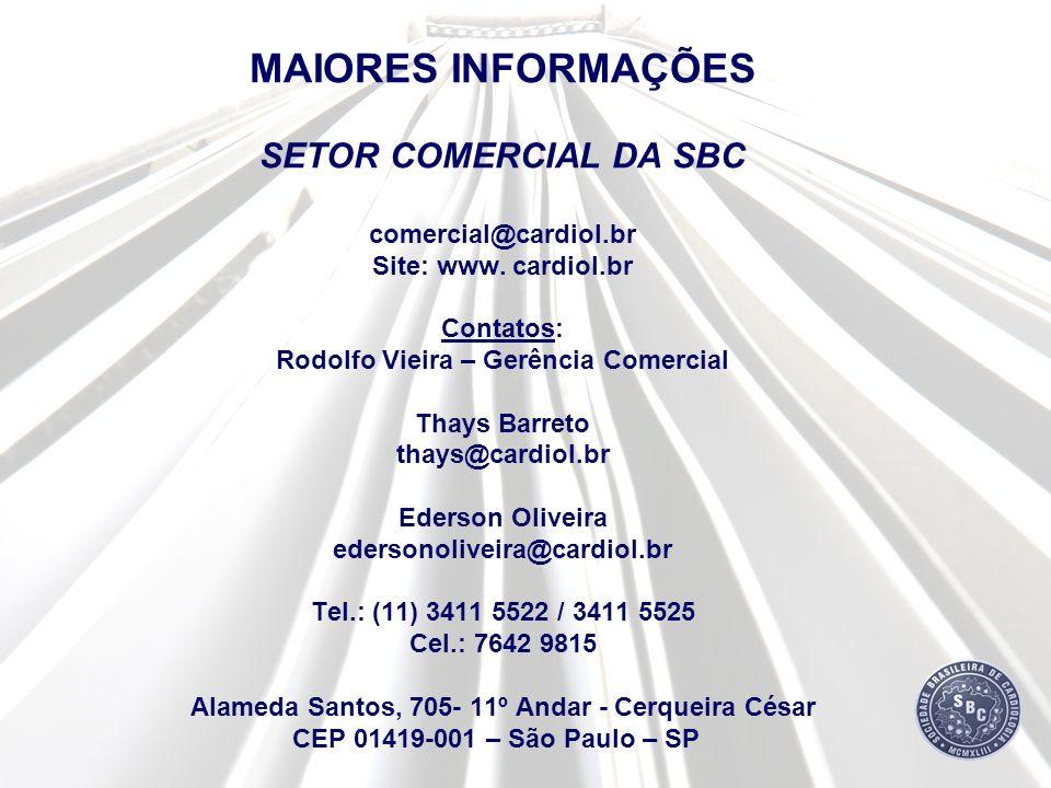 MAIORES INFORMAÇÕES SETOR COMERCIAL DA SBC comercial@cardiol.br Site: www. cardiol.br Contatos: Rodolfo Vieira – Gerência Comercial Thays Barreto thay