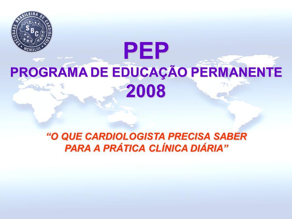 PEP PROGRAMA DE EDUCAÇÃO PERMANENTE 2008 O QUE CARDIOLOGISTA PRECISA SABER PARA A PRÁTICA CLÍNICA DIÁRIA