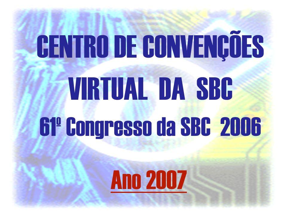 CENTRO DE CONVENÇÕES VIRTUAL DA SBC 60º Congresso da SBC 2006 CENTRO DE CONVENÇÕES VIRTUAL DA SBC 61º Congresso da SBC 2006 Ano 2007