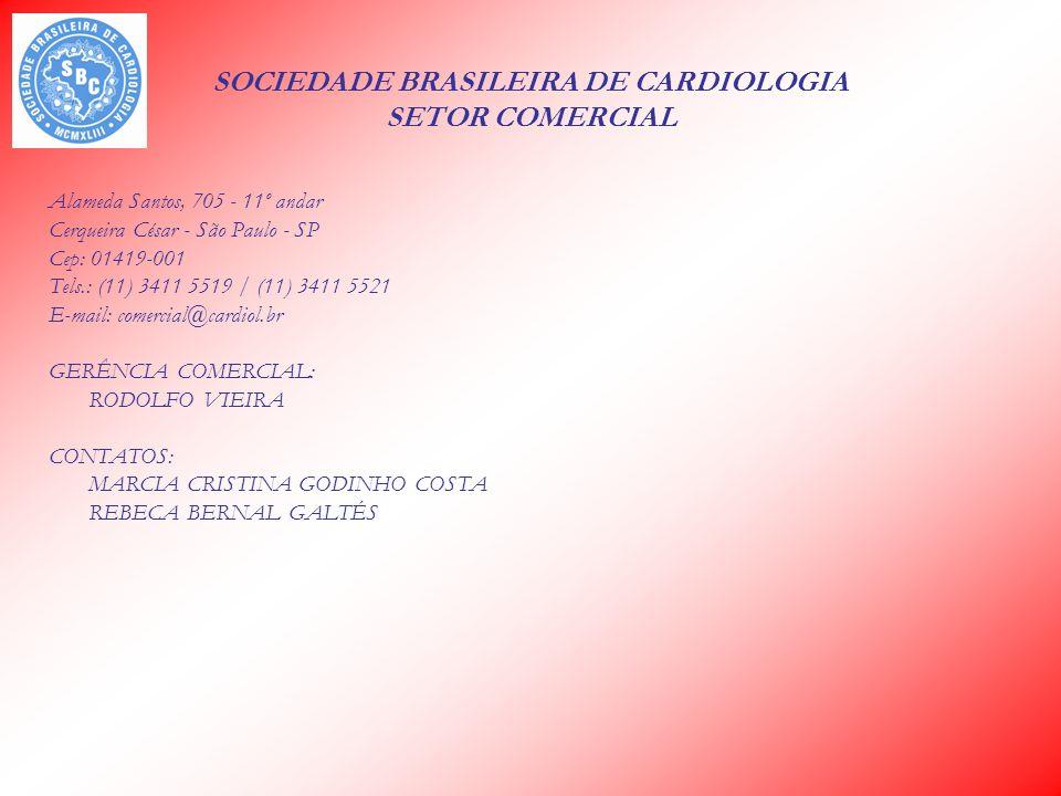 SOCIEDADE BRASILEIRA DE CARDIOLOGIA SETOR COMERCIAL Alameda Santos, 705 - 11º andar Cerqueira César - São Paulo - SP Cep: 01419-001 Tels.: (11) 3411 5519 / (11) 3411 5521 E-mail: comercial@cardiol.br GERÊNCIA COMERCIAL: RODOLFO VIEIRA CONTATOS: MARCIA CRISTINA GODINHO COSTA REBECA BERNAL GALTÉS
