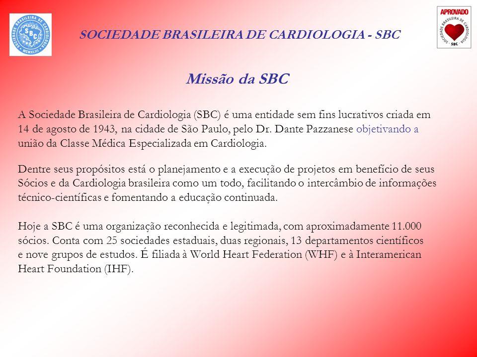 SOCIEDADE BRASILEIRA DE CARDIOLOGIA - SBC Missão da SBC A Sociedade Brasileira de Cardiologia (SBC) é uma entidade sem fins lucrativos criada em 14 de agosto de 1943, na cidade de São Paulo, pelo Dr.