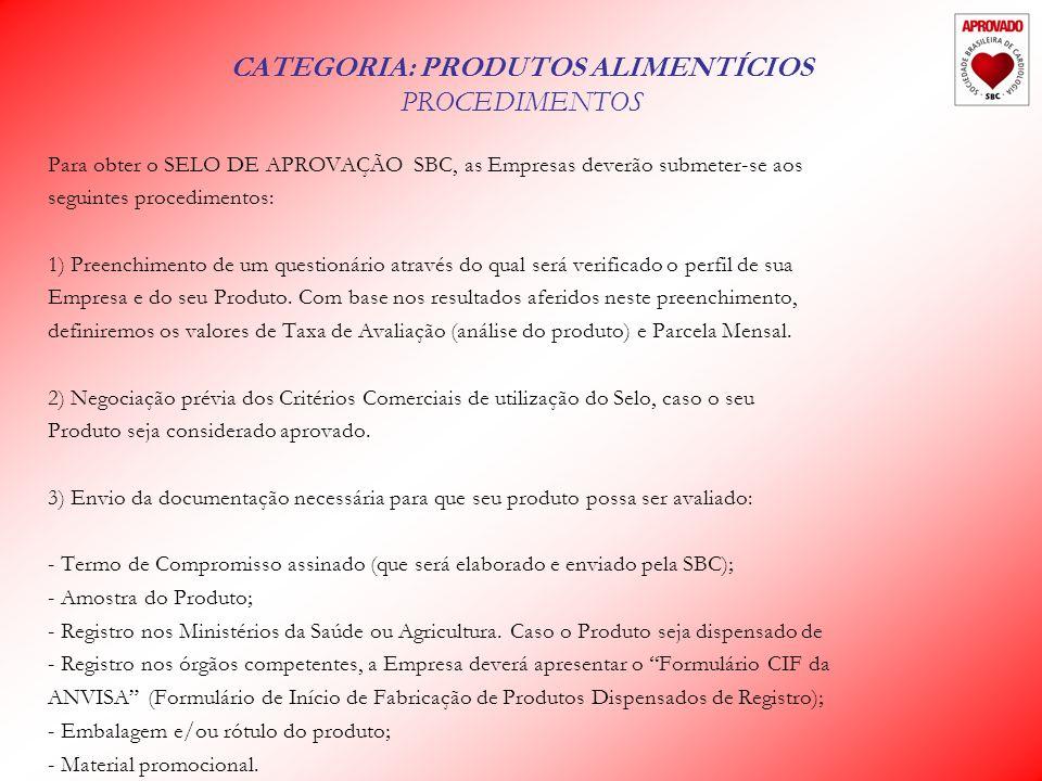 CATEGORIA: PRODUTOS ALIMENTÍCIOS PROCEDIMENTOS Para obter o SELO DE APROVAÇÃO SBC, as Empresas deverão submeter-se aos seguintes procedimentos: 1) Preenchimento de um questionário através do qual será verificado o perfil de sua Empresa e do seu Produto.