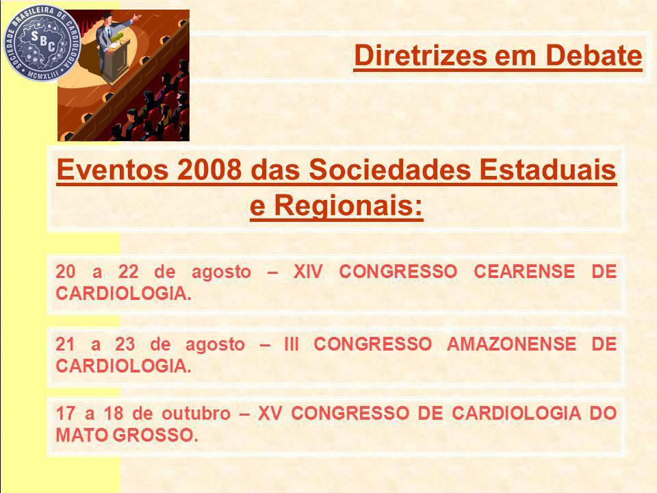 20 a 22 de agosto – XIV CONGRESSO CEARENSE DE CARDIOLOGIA. Eventos 2008 das Sociedades Estaduais e Regionais: 21 a 23 de agosto – III CONGRESSO AMAZON