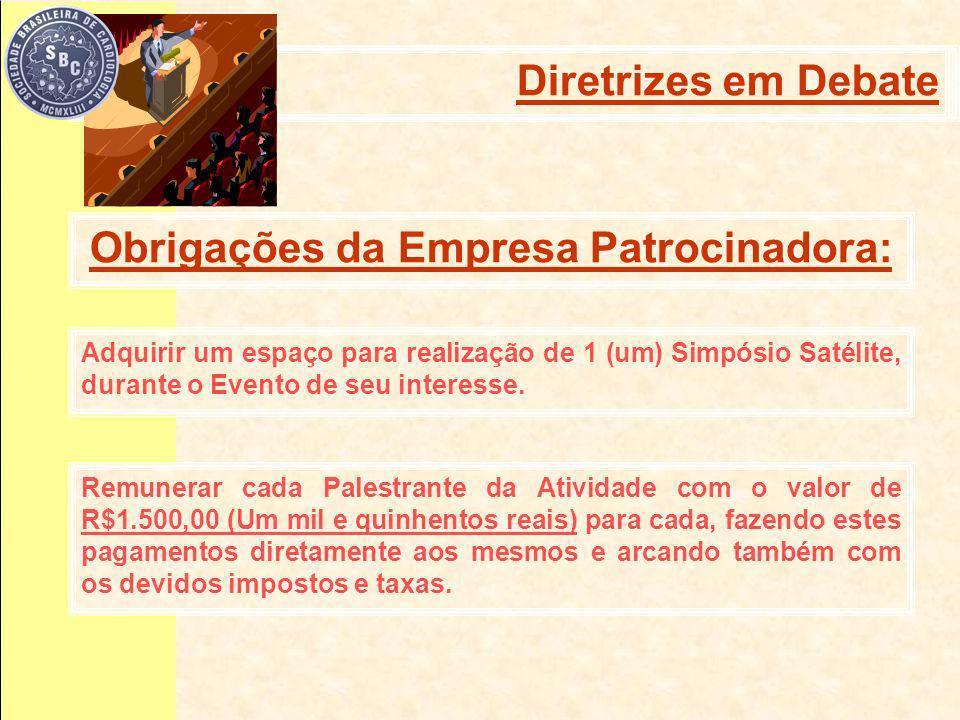 Obrigações da Empresa Patrocinadora: Diretrizes em debate Adquirir um espaço para realização de 1 (um) Simpósio Satélite, durante o Evento de seu interesse.