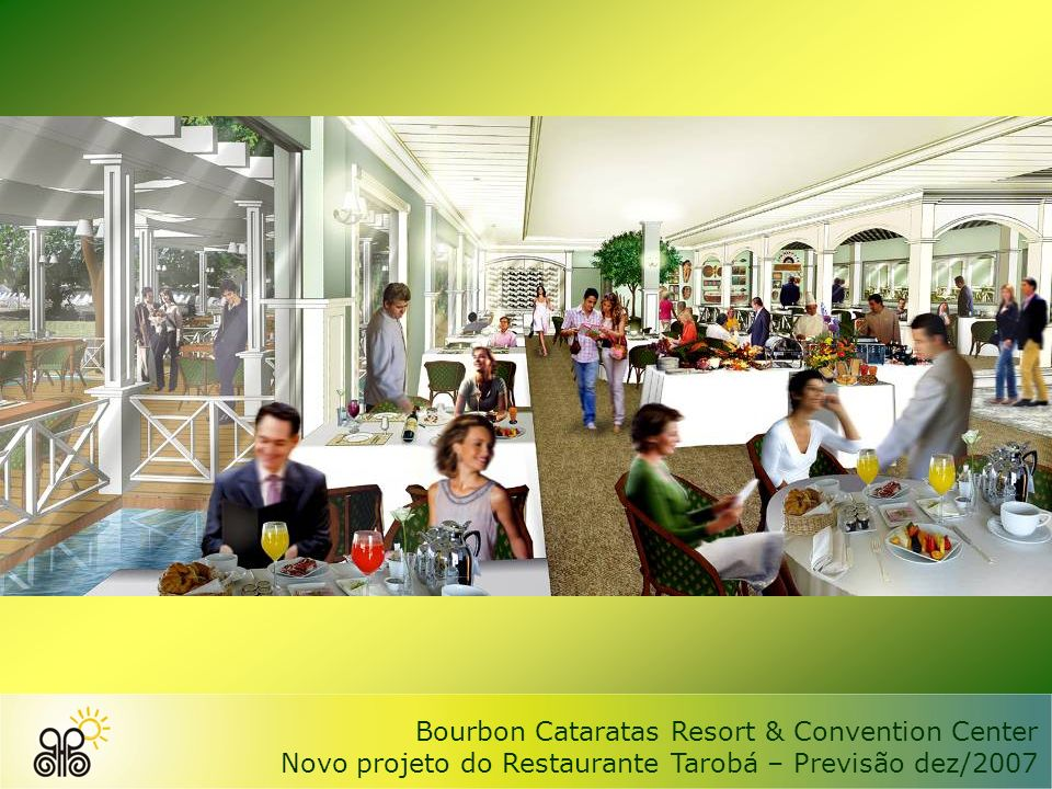 Bourbon Cataratas Resort & Convention Center Novo projeto do Restaurante Tarobá – Previsão dez/2007