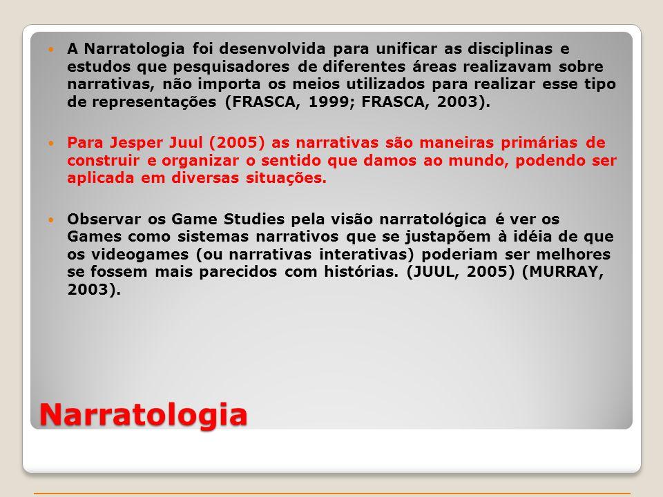 Narratologia A Narratologia foi desenvolvida para unificar as disciplinas e estudos que pesquisadores de diferentes áreas realizavam sobre narrativas, não importa os meios utilizados para realizar esse tipo de representações (FRASCA, 1999; FRASCA, 2003).