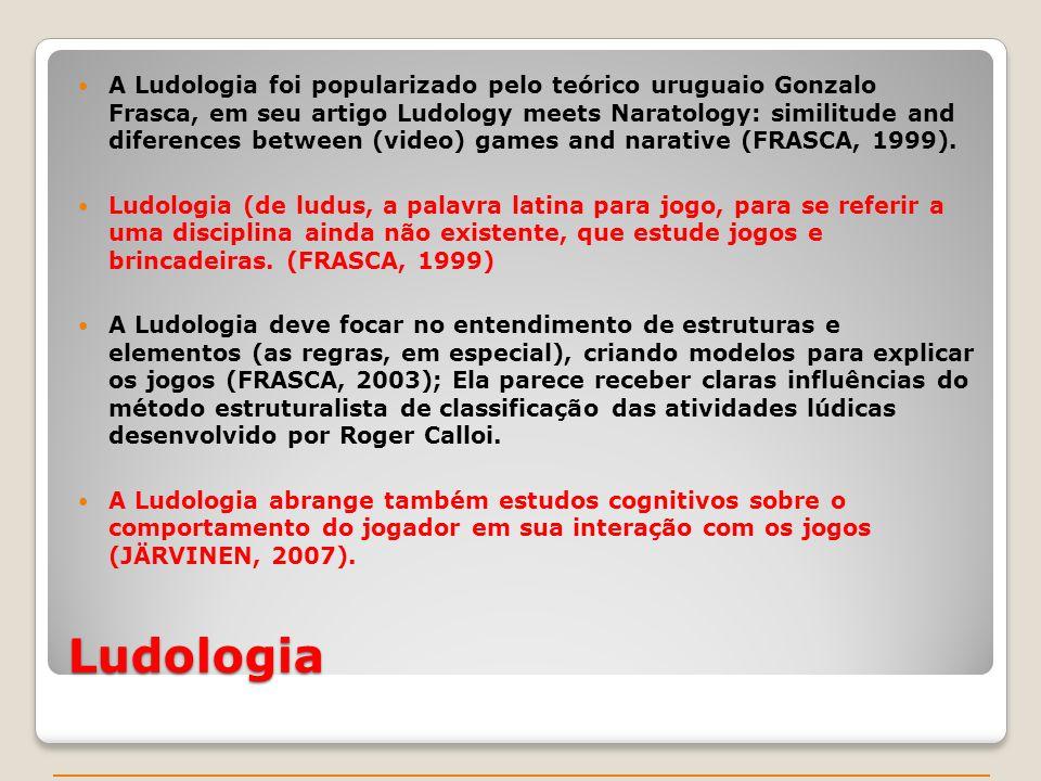 Ludologia A Ludologia foi popularizado pelo teórico uruguaio Gonzalo Frasca, em seu artigo Ludology meets Naratology: similitude and diferences between (video) games and narative (FRASCA, 1999).