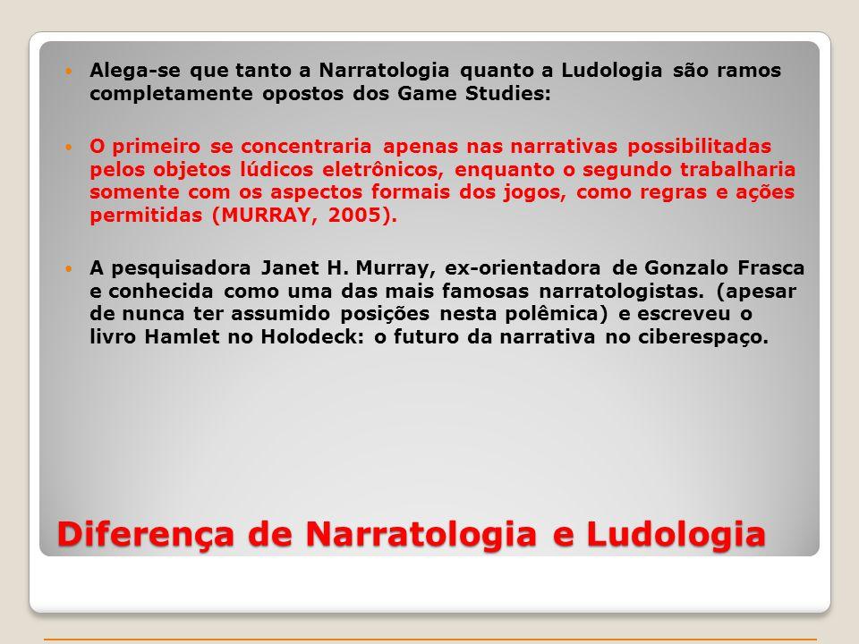 Diferença de Narratologia e Ludologia Alega-se que tanto a Narratologia quanto a Ludologia são ramos completamente opostos dos Game Studies: O primeir
