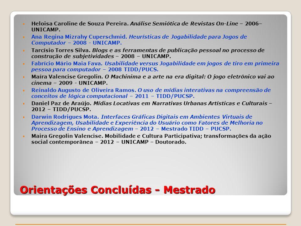 Orientações Concluídas - Mestrado Heloisa Caroline de Souza Pereira. Análise Semiótica de Revistas On-Line – 2006– UNICAMP. Ana Regina Mizrahy Cupersc