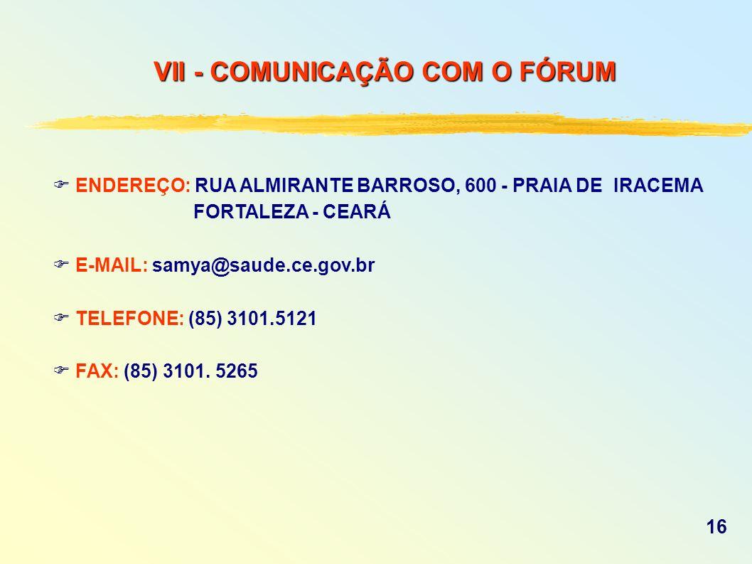 ENDEREÇO: RUA ALMIRANTE BARROSO, 600 - PRAIA DE IRACEMA FORTALEZA - CEARÁ E-MAIL: samya@saude.ce.gov.br TELEFONE: (85) 3101.5121 FAX: (85) 3101. 5265