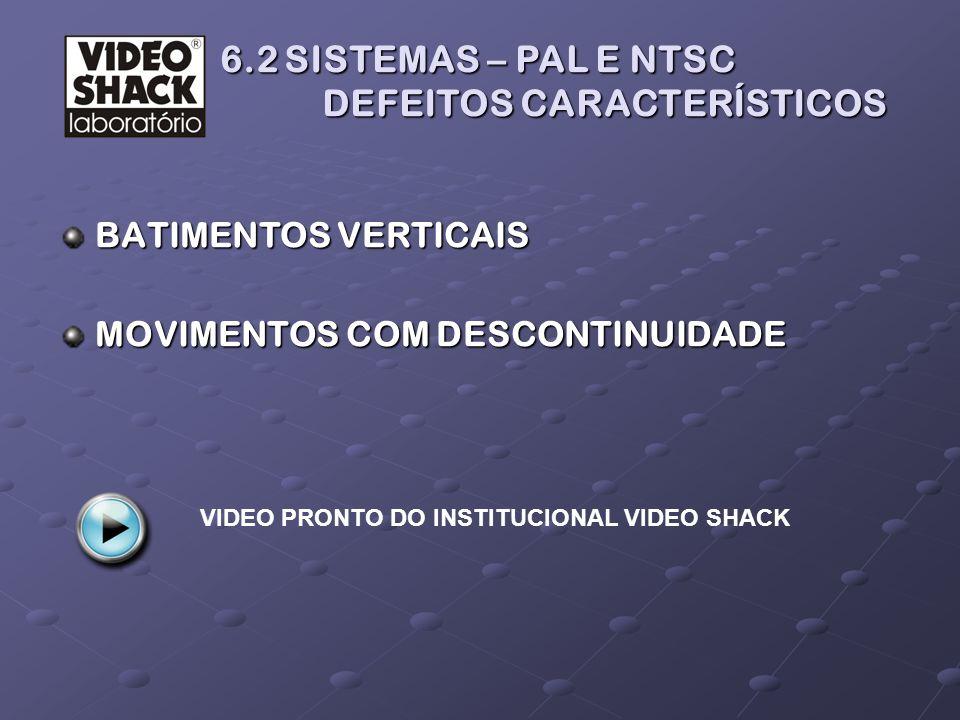 6.2 SISTEMAS – PAL E NTSC DEFEITOS CARACTERÍSTICOS 6.2 SISTEMAS – PAL E NTSC DEFEITOS CARACTERÍSTICOS BATIMENTOS VERTICAIS MOVIMENTOS COM DESCONTINUID