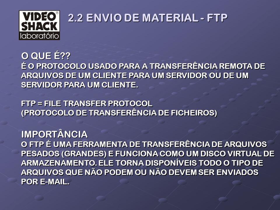 2.2 ENVIO DE MATERIAL - FTP 2.2 ENVIO DE MATERIAL - FTP O QUE É?? É O PROTOCOLO USADO PARA A TRANSFERÊNCIA REMOTA DE ARQUIVOS DE UM CLIENTE PARA UM SE