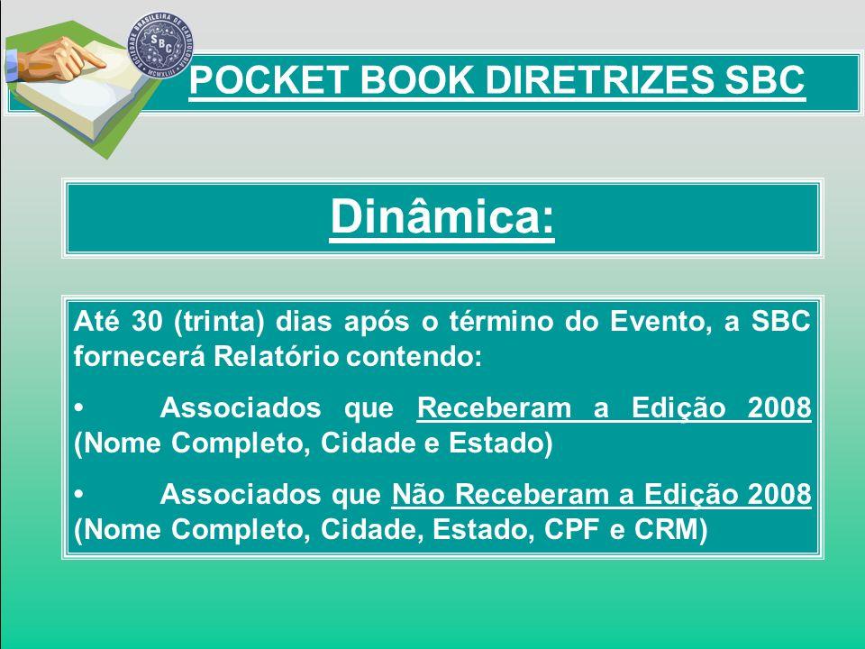 Dinâmica: POCKET BOOK DIRETRIZES SBC Até 30 (trinta) dias após o término do Evento, a SBC fornecerá Relatório contendo: Associados que Receberam a Edi