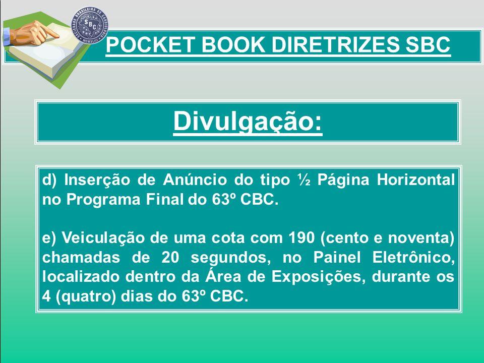 Divulgação: POCKET BOOK DIRETRIZES SBC d) Inserção de Anúncio do tipo ½ Página Horizontal no Programa Final do 63º CBC. e) Veiculação de uma cota com