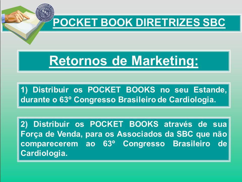 Retornos de Marketing: 1) Distribuir os POCKET BOOKS no seu Estande, durante o 63º Congresso Brasileiro de Cardiologia. 2) Distribuir os POCKET BOOKS