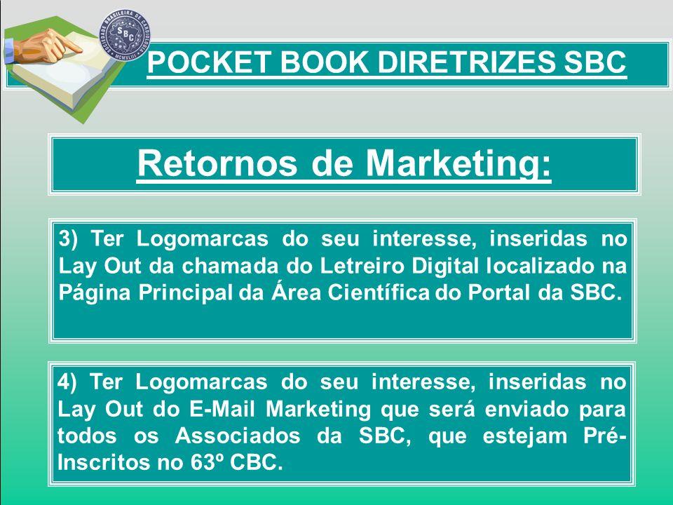 Retornos de Marketing: POCKET BOOK DIRETRIZES SBC 3) Ter Logomarcas do seu interesse, inseridas no Lay Out da chamada do Letreiro Digital localizado n