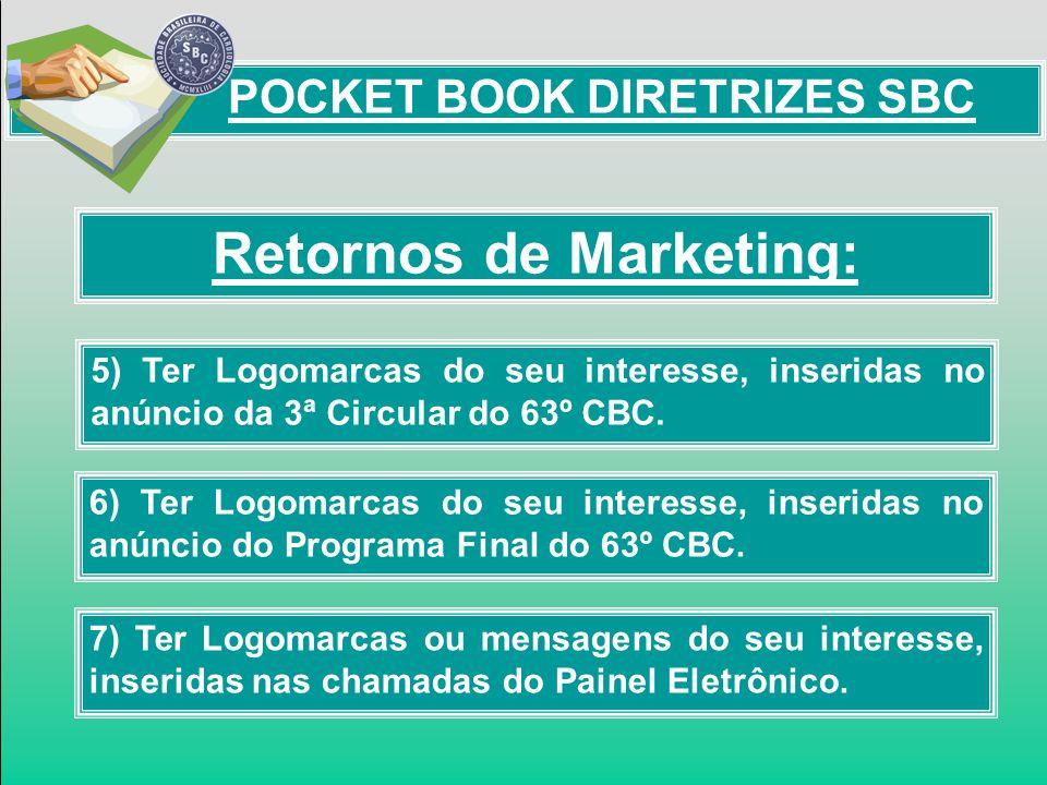 Retornos de Marketing: POCKET BOOK DIRETRIZES SBC 5) Ter Logomarcas do seu interesse, inseridas no anúncio da 3ª Circular do 63º CBC. 6) Ter Logomarca
