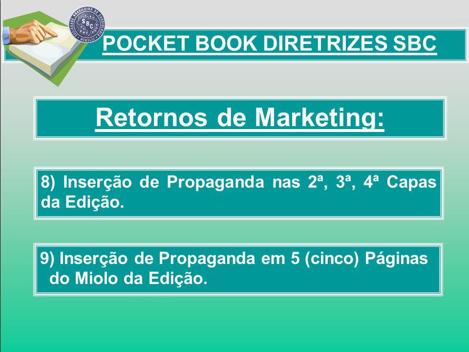 Retornos de Marketing: 8) Inserção de Propaganda nas 2ª, 3ª, 4ª Capas da Edição. 9) Inserção de Propaganda em 5 (cinco) Páginas do Miolo da Edição. PO