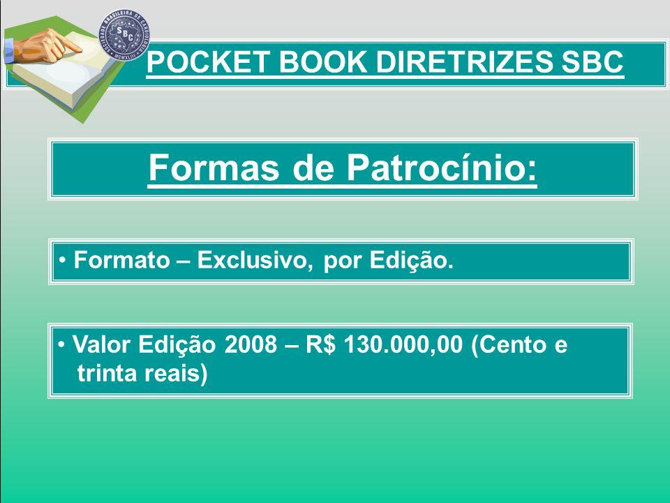 Formas de Patrocínio: Formato – Exclusivo, por Edição. Valor Edição 2008 – R$ 130.000,00 (Cento e trinta reais) POCKET BOOK DIRETRIZES SBC