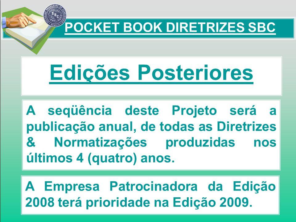 Edições Posteriores A seqüência deste Projeto será a publicação anual, de todas as Diretrizes & Normatizações produzidas nos últimos 4 (quatro) anos.