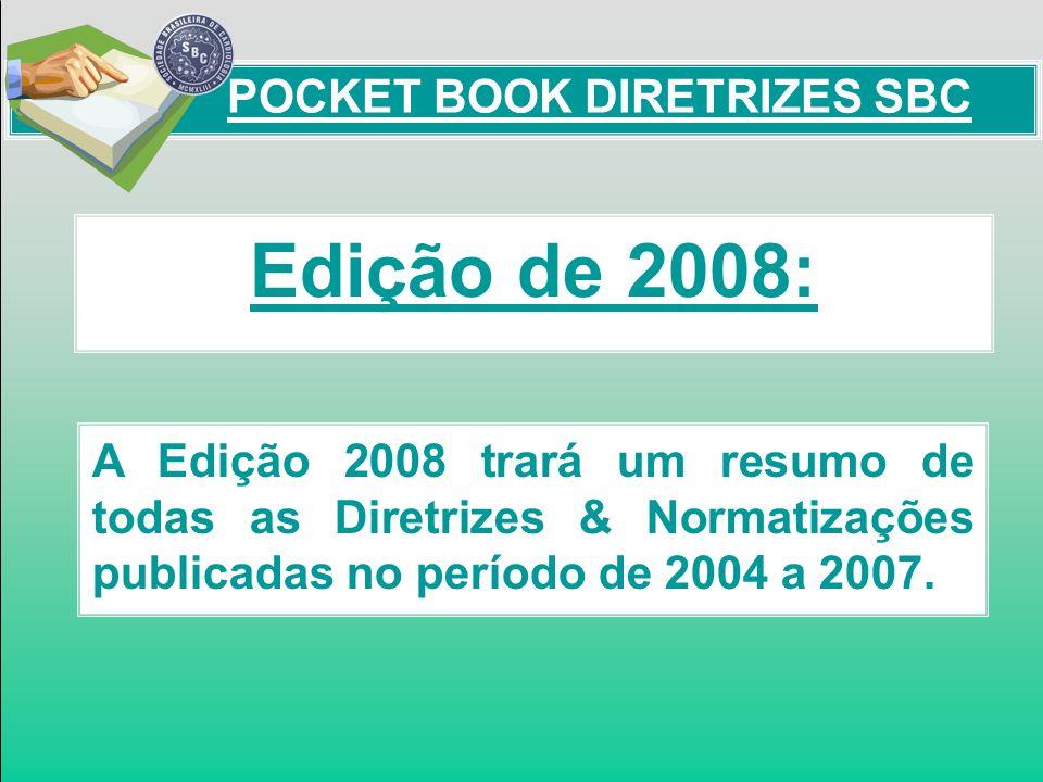 Edição de 2008: A Edição 2008 trará um resumo de todas as Diretrizes & Normatizações publicadas no período de 2004 a 2007. POCKET BOOK DIRETRIZES SBC