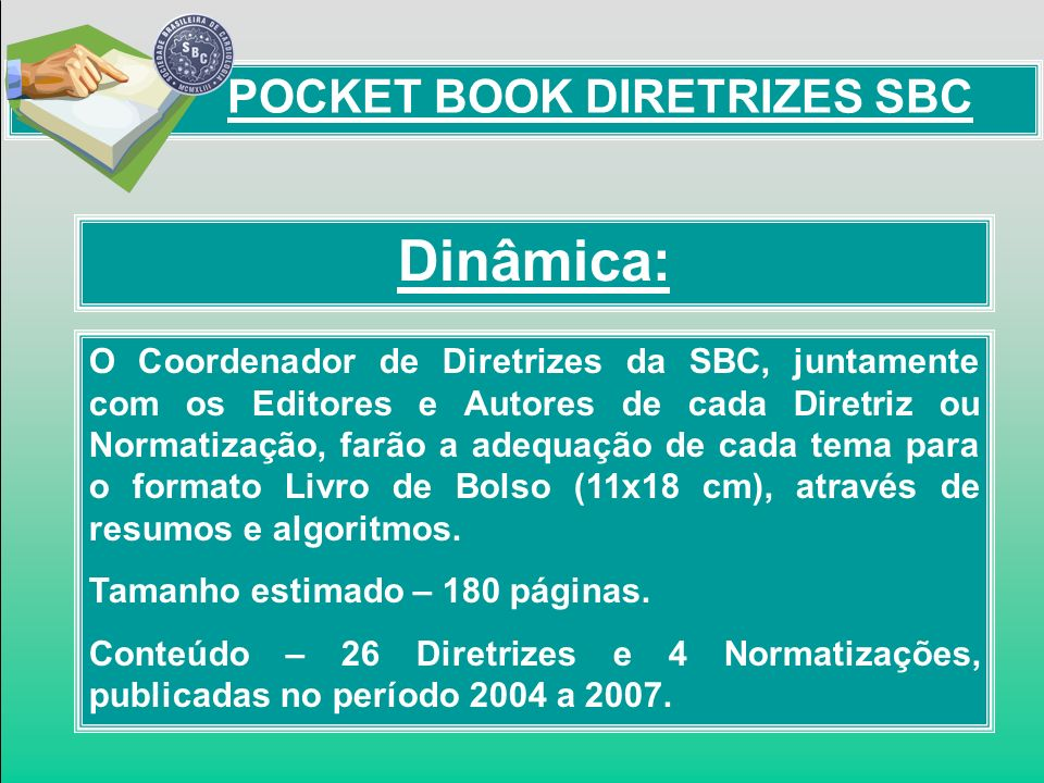 Retornos de Marketing: POCKET BOOK DIRETRIZES SBC 3) Ter Logomarcas do seu interesse, inseridas no Lay Out da chamada do Letreiro Digital localizado na Página Principal da Área Científica do Portal da SBC.