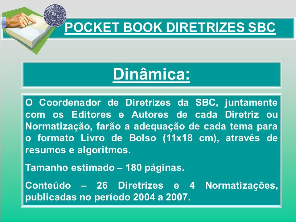 Dinâmica: POCKET BOOK DIRETRIZES SBC O Coordenador de Diretrizes da SBC, juntamente com os Editores e Autores de cada Diretriz ou Normatização, farão