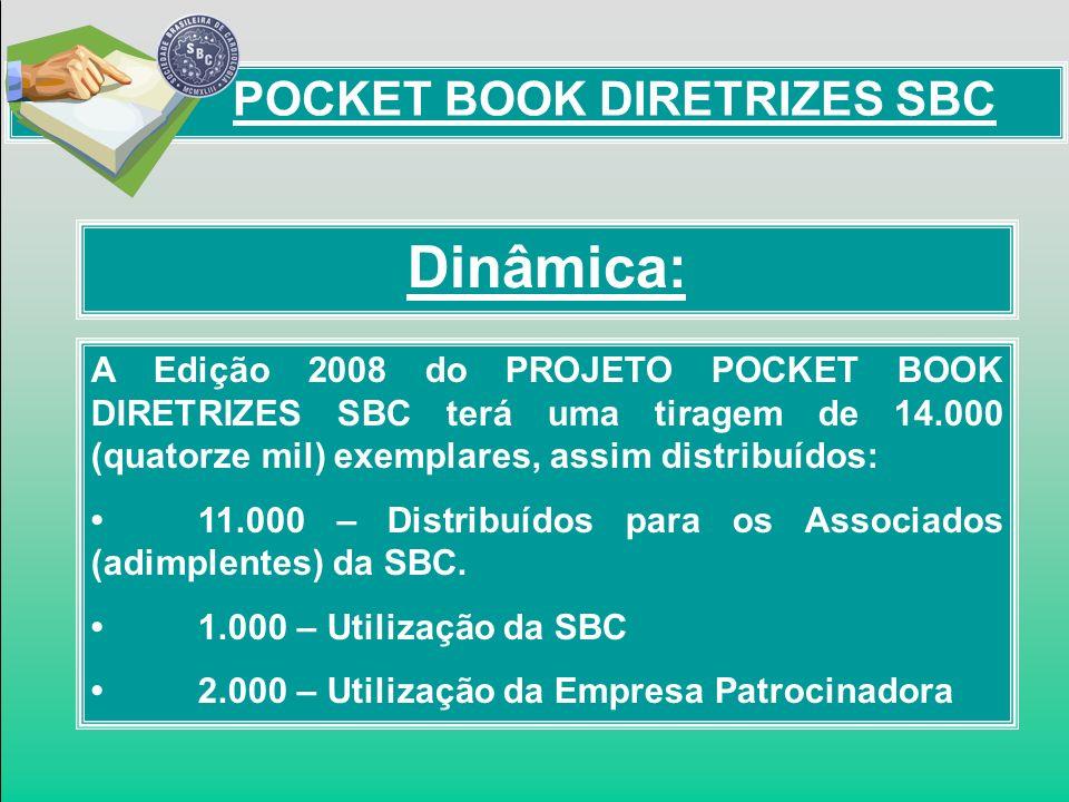 Dinâmica: POCKET BOOK DIRETRIZES SBC A Edição 2008 do PROJETO POCKET BOOK DIRETRIZES SBC terá uma tiragem de 14.000 (quatorze mil) exemplares, assim d