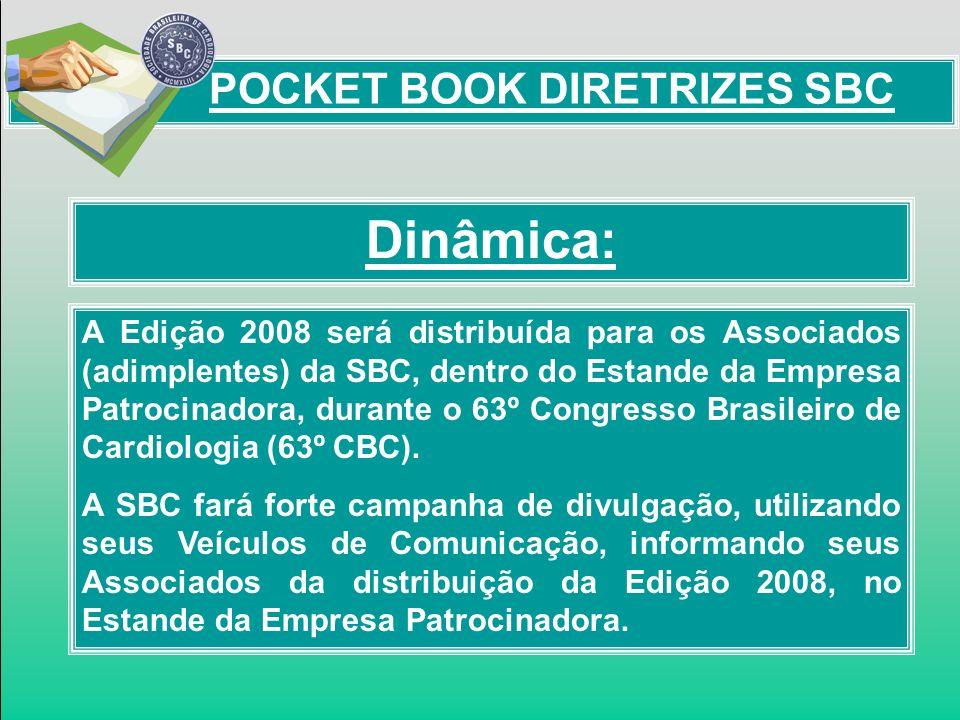 Dinâmica: POCKET BOOK DIRETRIZES SBC A Edição 2008 será distribuída para os Associados (adimplentes) da SBC, dentro do Estande da Empresa Patrocinador