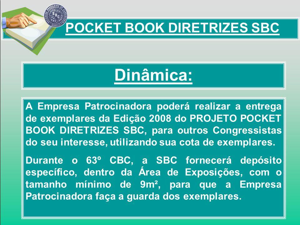 Dinâmica: POCKET BOOK DIRETRIZES SBC A Empresa Patrocinadora poderá realizar a entrega de exemplares da Edição 2008 do PROJETO POCKET BOOK DIRETRIZES