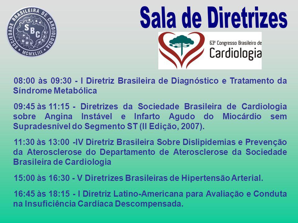 08:00 às 09:30 - I Diretriz Brasileira de Diagnóstico e Tratamento da Síndrome Metabólica 09:45 às 11:15- Diretrizes da Sociedade Brasileira de Cardio