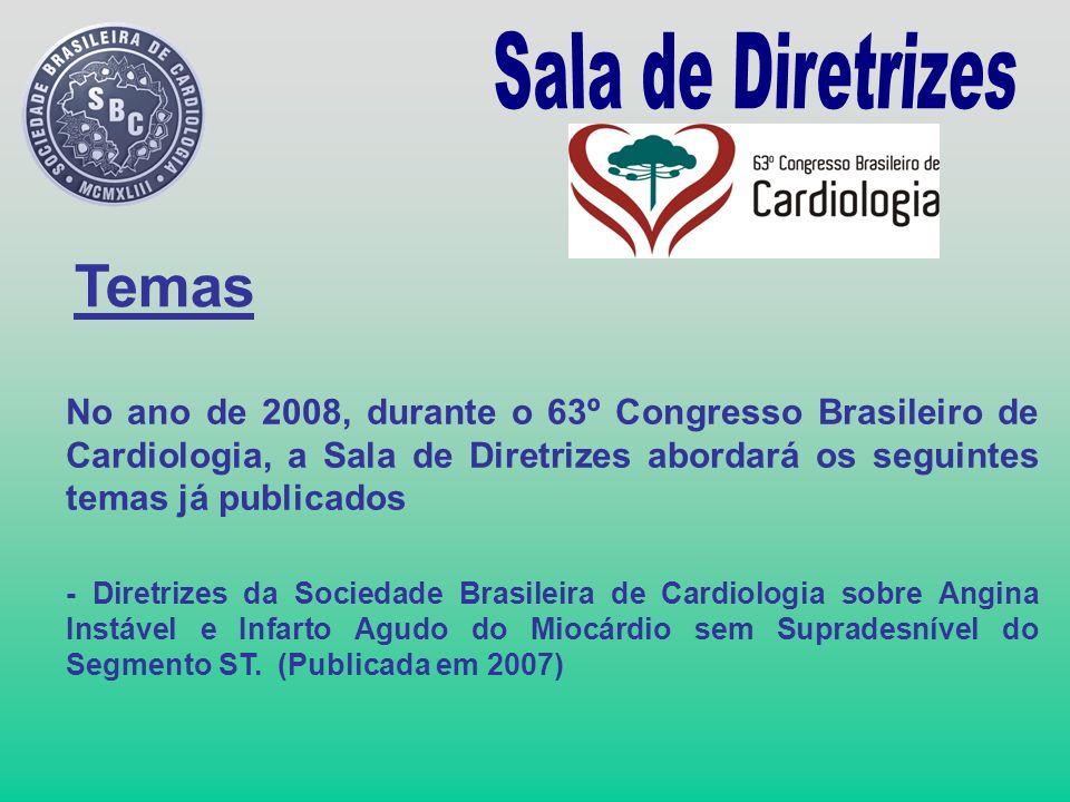 Temas No ano de 2008, durante o 63º Congresso Brasileiro de Cardiologia, a Sala de Diretrizes abordará os seguintes temas já publicados - Diretrizes d
