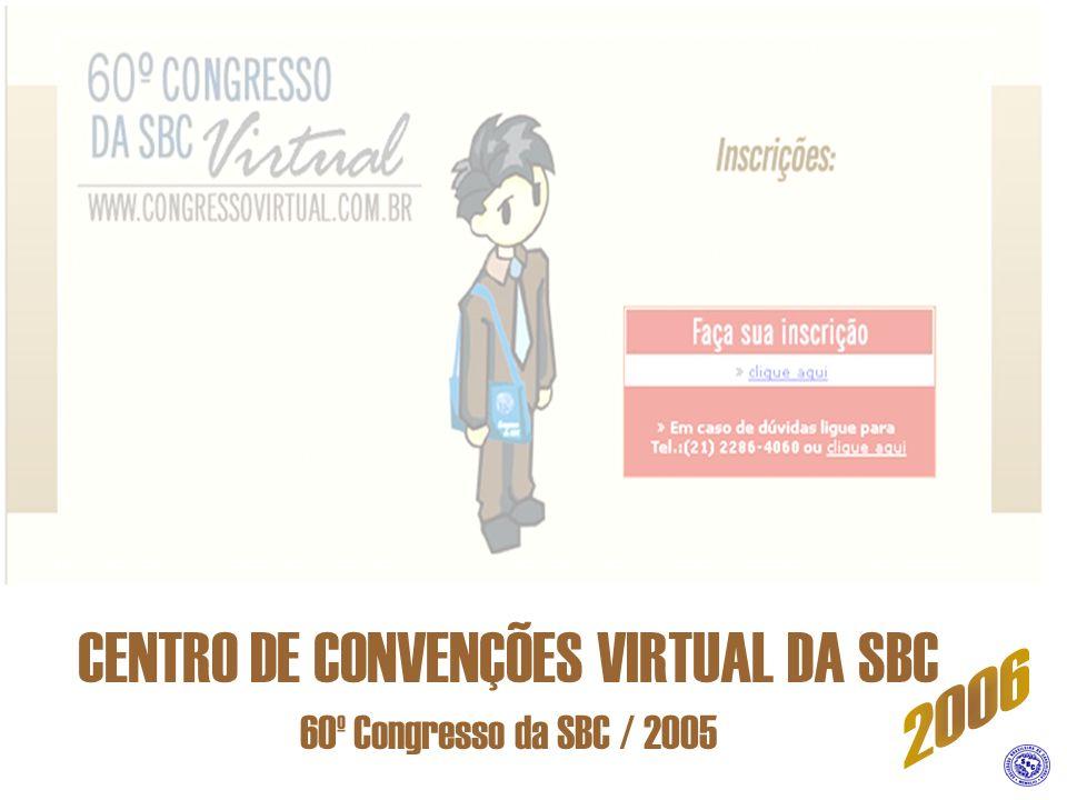 CENTRO DE CONVENÇÕES VIRTUAL DA SBC 60º CONGRESSO DA SBC Será disponibilizado a partir de 02/01/2006, o conteúdo do 60º Congresso da SBC, que foi realizado em Setembro de 2005, com mais de 600 Palestras.