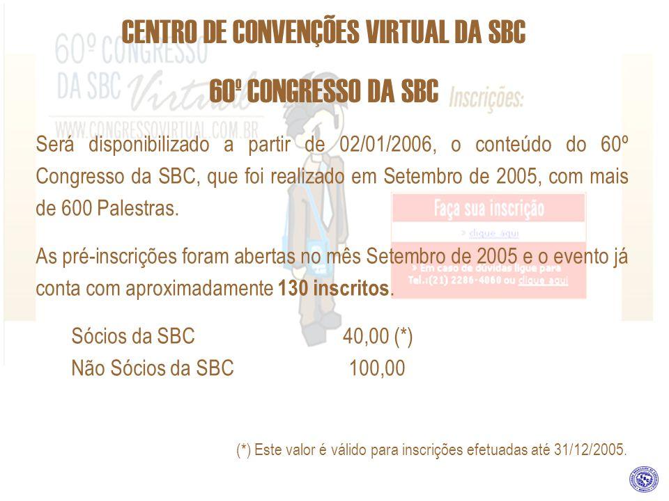 CENTRO DE CONVENÇÕES VIRTUAL DA SBC 60º CONGRESSO DA SBC Será disponibilizado a partir de 02/01/2006, o conteúdo do 60º Congresso da SBC, que foi real