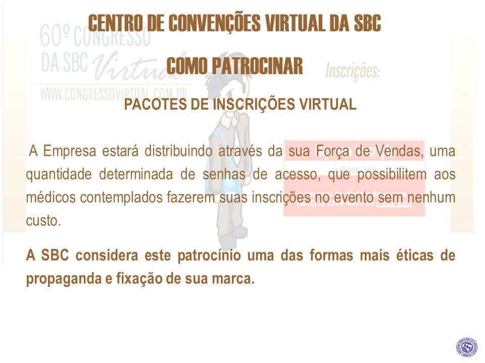 CENTRO DE CONVENÇÕES VIRTUAL DA SBC COMO PATROCINAR PACOTES DE INSCRIÇÕES VIRTUAL A Empresa estará distribuindo através da sua Força de Vendas, uma qu