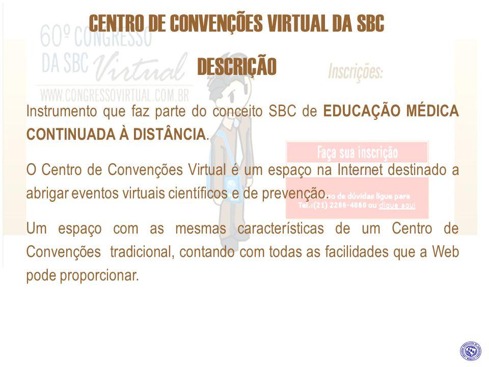 CENTRO DE CONVENÇÕES VIRTUAL DA SBC DESCRIÇÃO Instrumento que faz parte do conceito SBC de EDUCAÇÃO MÉDICA CONTINUADA À DISTÂNCIA. O Centro de Convenç