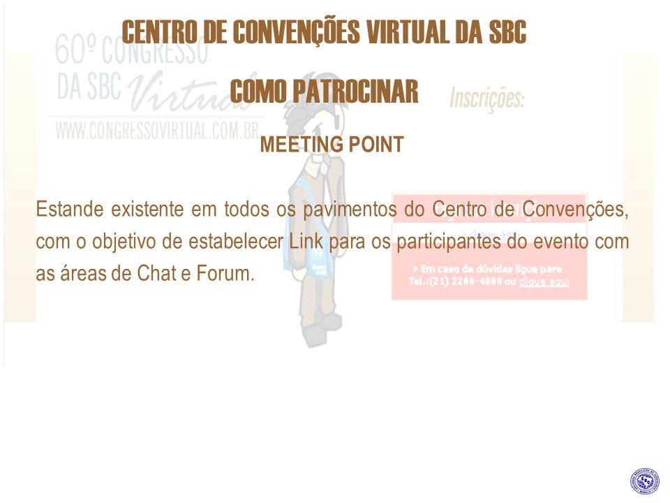 CENTRO DE CONVENÇÕES VIRTUAL DA SBC COMO PATROCINAR MEETING POINT Estande existente em todos os pavimentos do Centro de Convenções, com o objetivo de